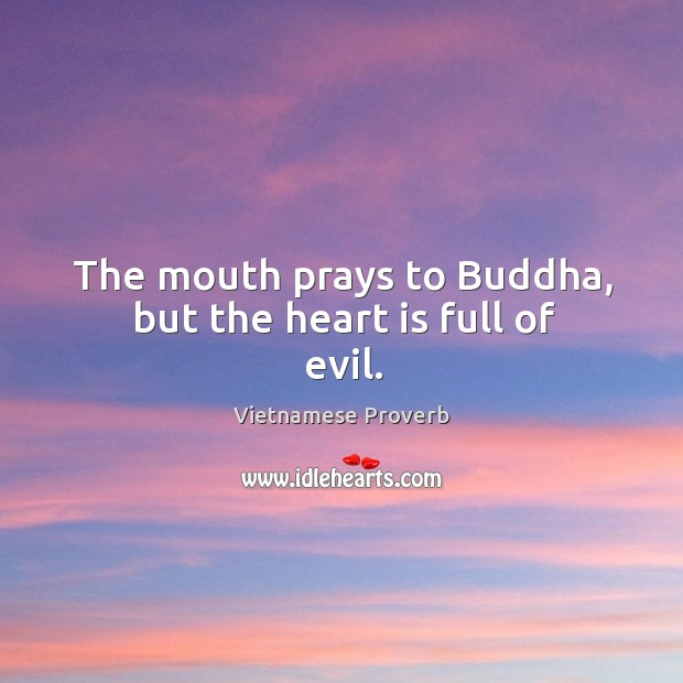 The mouth prays to buddha, but the heart is full of evil. Vietnamese Proverbs Image