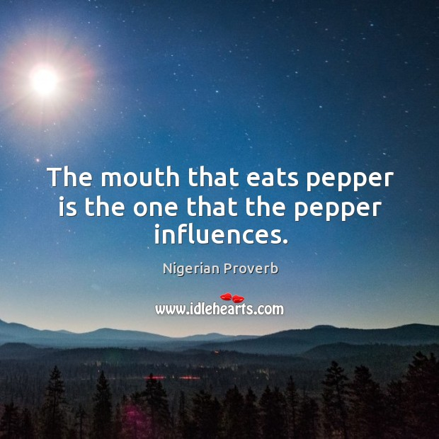 Image, The mouth that eats pepper is the one that the pepper influences.