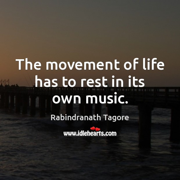 Image, The movement of life has to rest in its own music.