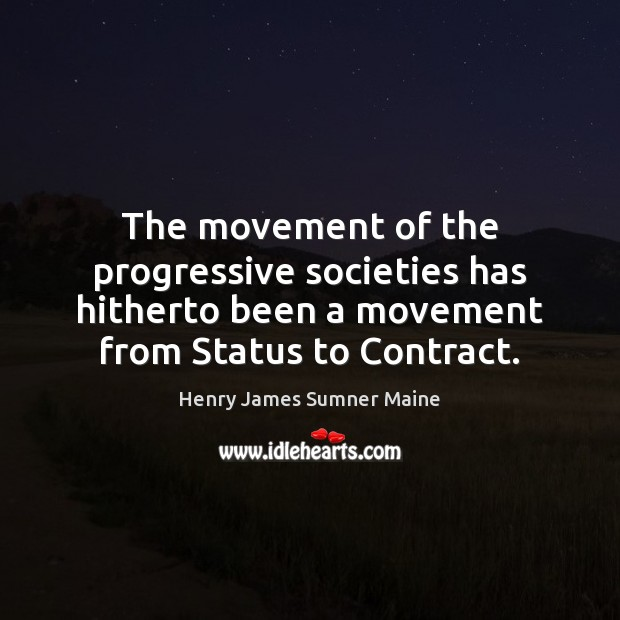 The movement of the progressive societies has hitherto been a movement from Henry James Sumner Maine Picture Quote