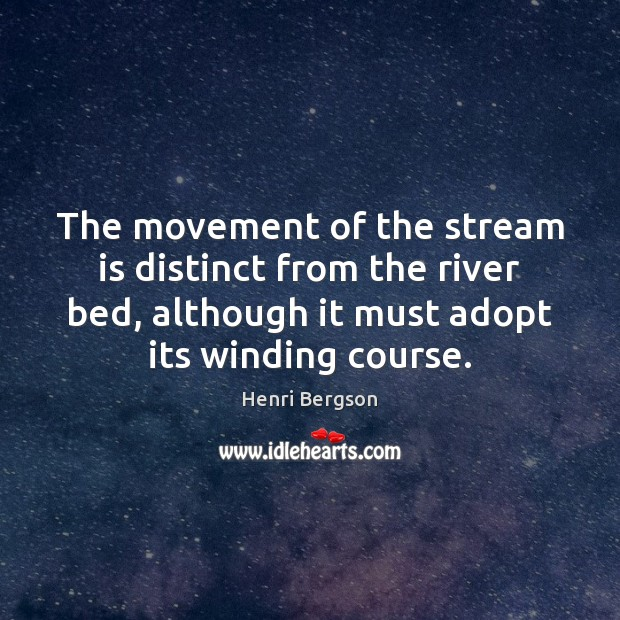 The movement of the stream is distinct from the river bed, although Henri Bergson Picture Quote