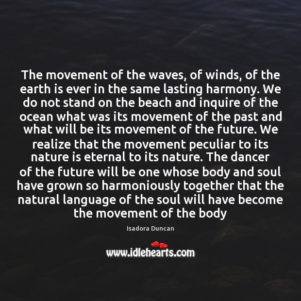 The movement of the waves, of winds, of the earth is ever Image