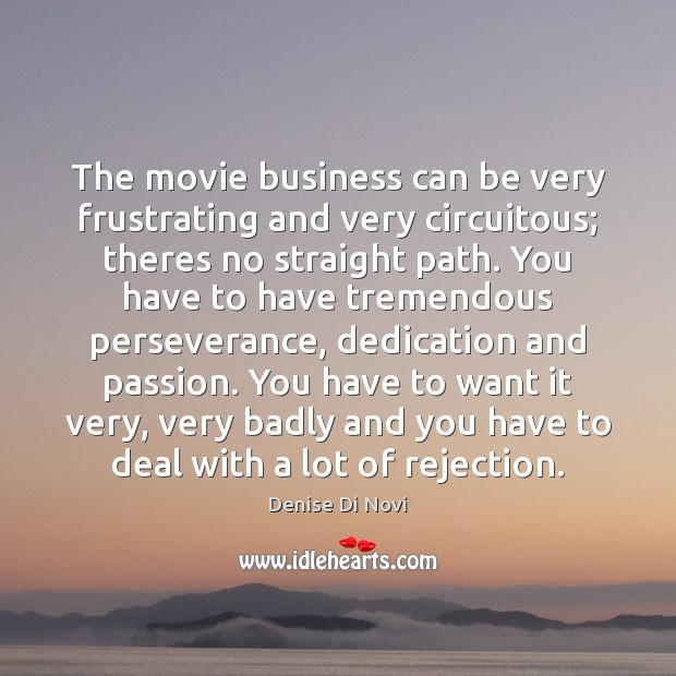 The movie business can be very frustrating and very circuitous; theres no Image