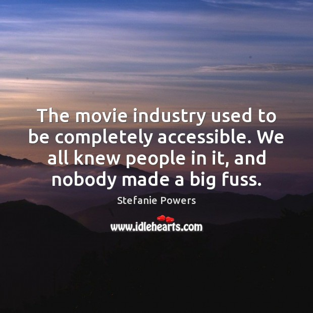 The movie industry used to be completely accessible. We all knew people Image