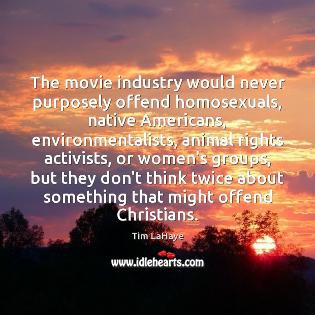 Image, The movie industry would never purposely offend homosexuals, native Americans, environmentalists, animal