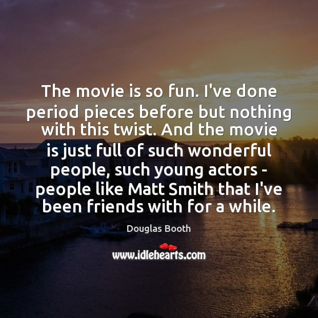 The movie is so fun. I've done period pieces before but nothing Douglas Booth Picture Quote