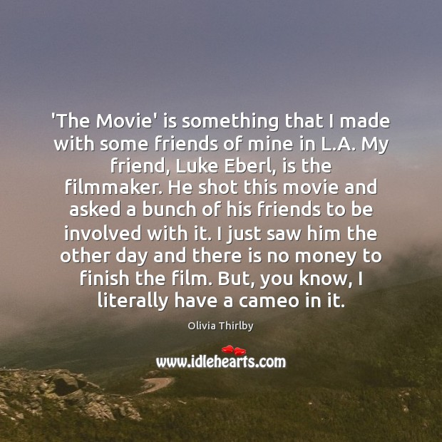 'The Movie' is something that I made with some friends of mine Olivia Thirlby Picture Quote