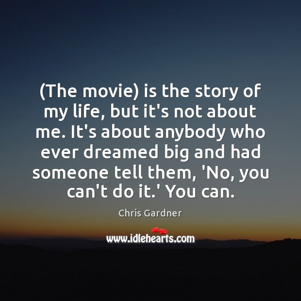 (The movie) is the story of my life, but it's not about Chris Gardner Picture Quote