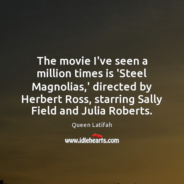 The movie I've seen a million times is 'Steel Magnolias,' directed Image
