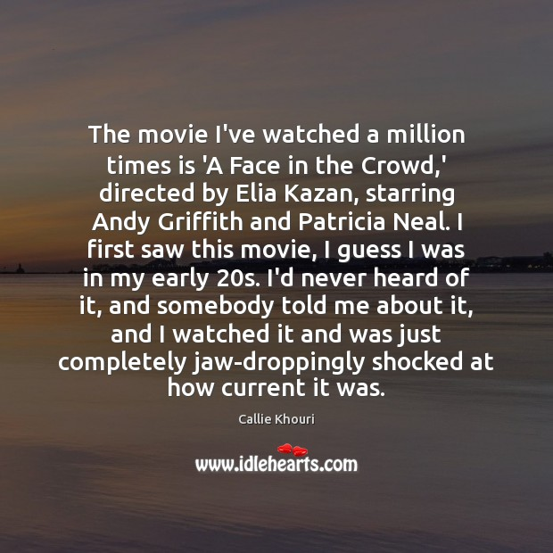 The movie I've watched a million times is 'A Face in the Callie Khouri Picture Quote