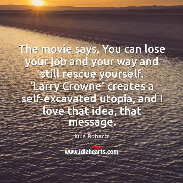 Image, The movie says, you can lose your job and your way and still rescue yourself.