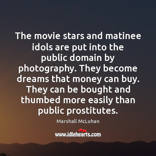 The movie stars and matinee idols are put into the public domain Marshall McLuhan Picture Quote