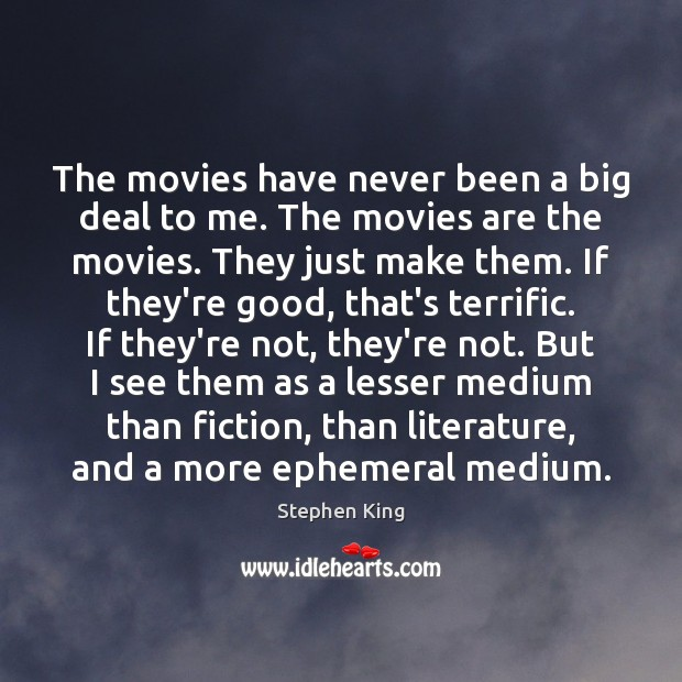 Image, The movies have never been a big deal to me. The movies