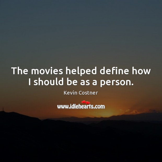 The movies helped define how I should be as a person. Image