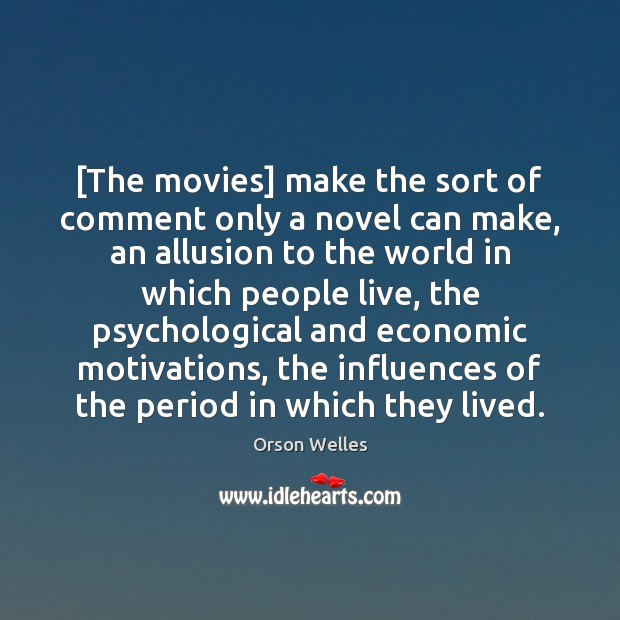 [The movies] make the sort of comment only a novel can make, Orson Welles Picture Quote