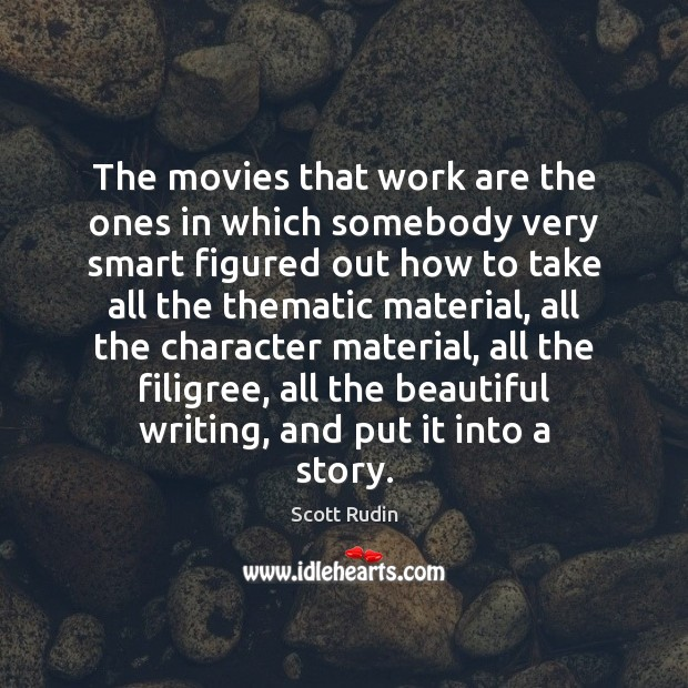 Image, The movies that work are the ones in which somebody very smart
