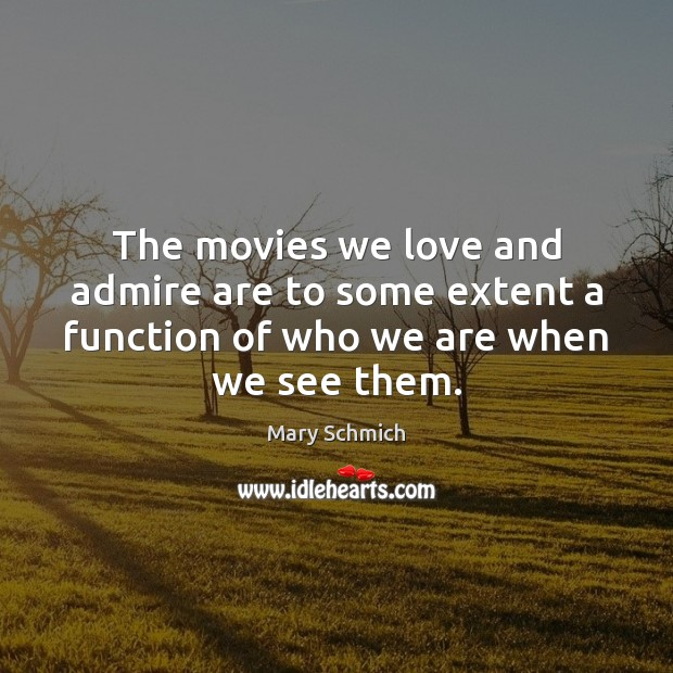 The movies we love and admire are to some extent a function Image