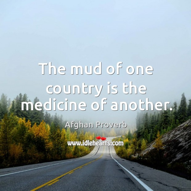 Image, The mud of one country is the medicine of another.