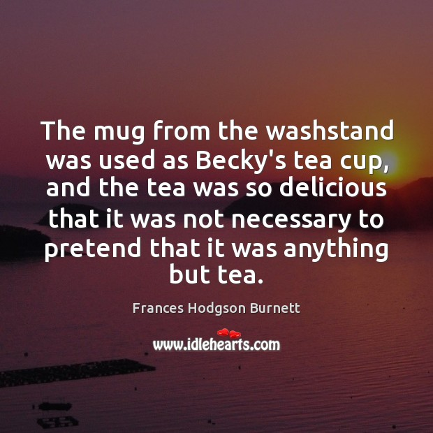 Image, The mug from the washstand was used as Becky's tea cup, and