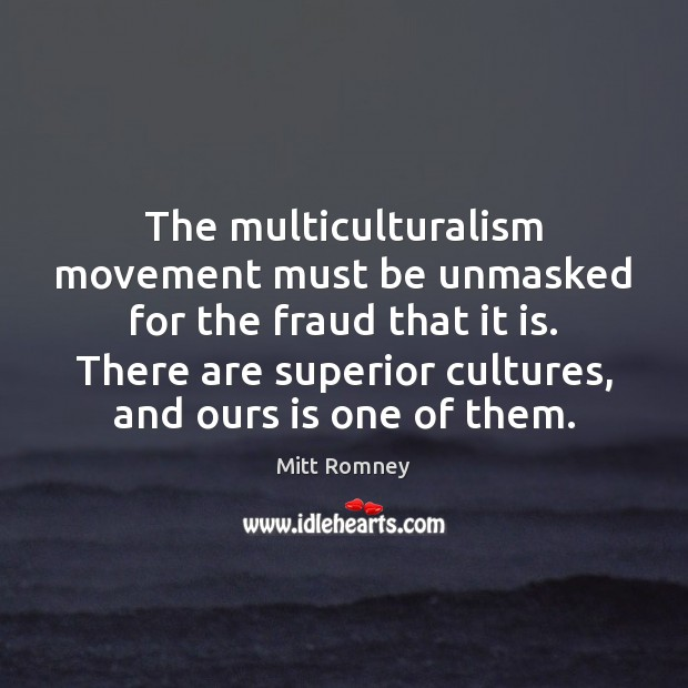 The multiculturalism movement must be unmasked for the fraud that it is. Image