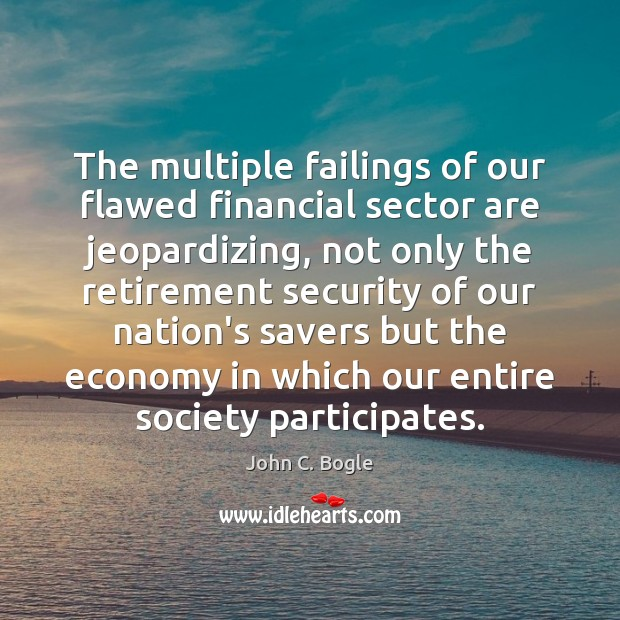 The multiple failings of our flawed financial sector are jeopardizing, not only Image
