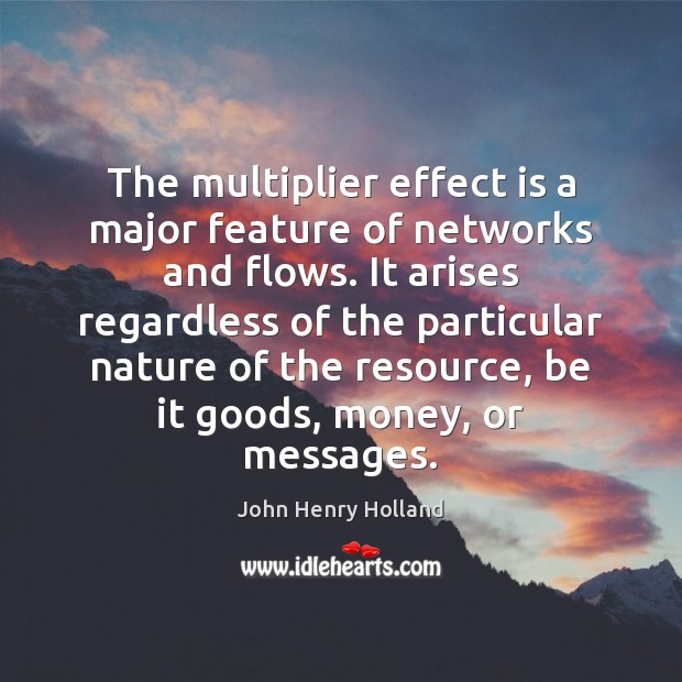 The multiplier effect is a major feature of networks and flows. It Image