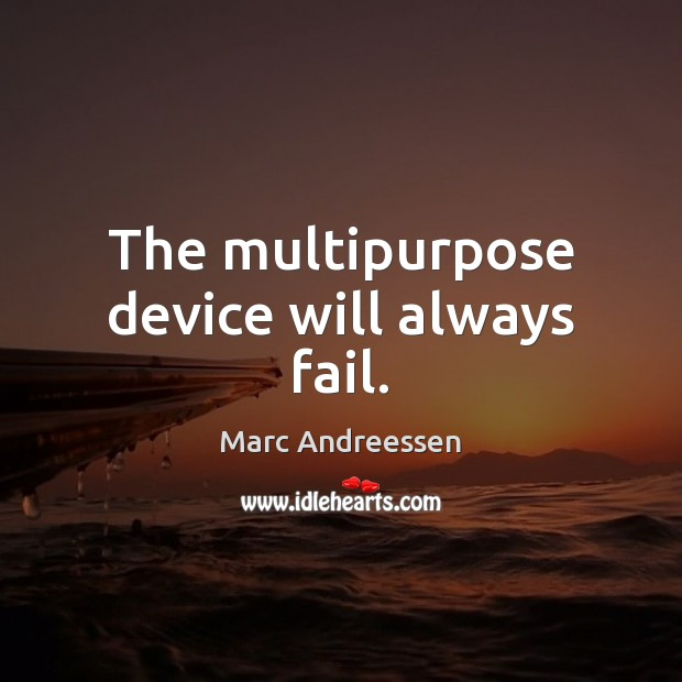 The multipurpose device will always fail. Image