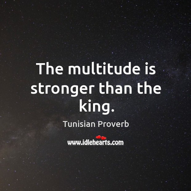 The multitude is stronger than the king. Tunisian Proverbs Image