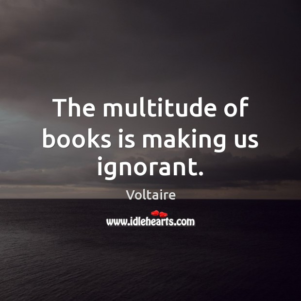 Image, The multitude of books is making us ignorant.