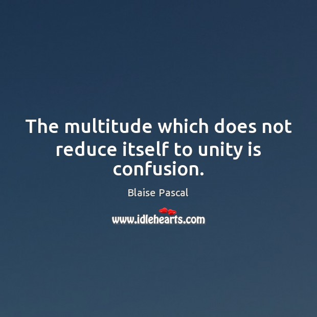 Image, The multitude which does not reduce itself to unity is confusion.