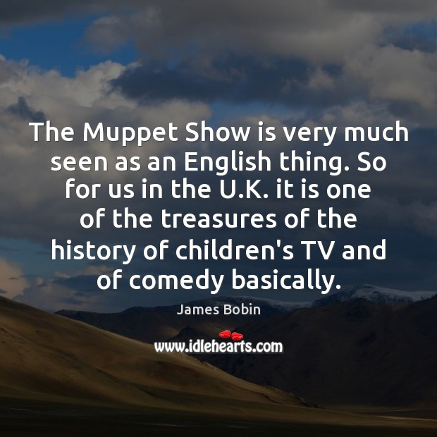 The Muppet Show is very much seen as an English thing. So Image