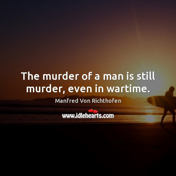 The murder of a man is still murder, even in wartime. Image