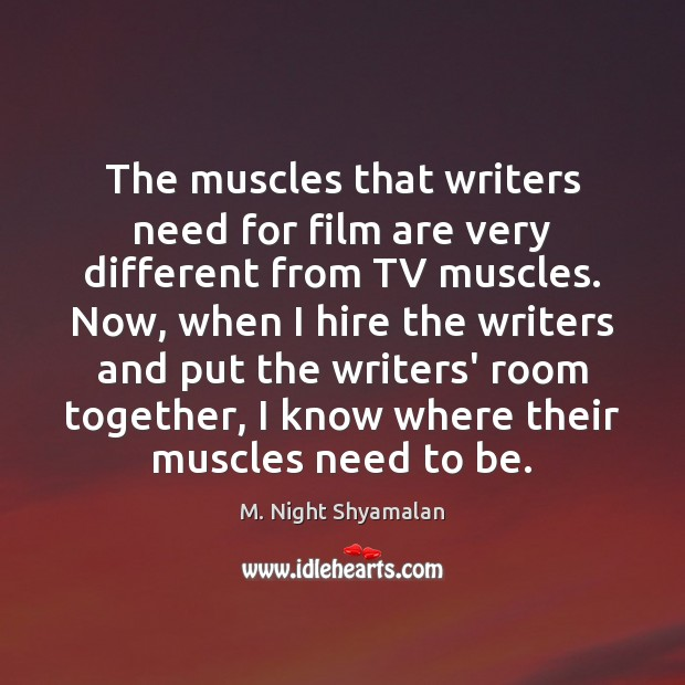 The muscles that writers need for film are very different from TV M. Night Shyamalan Picture Quote