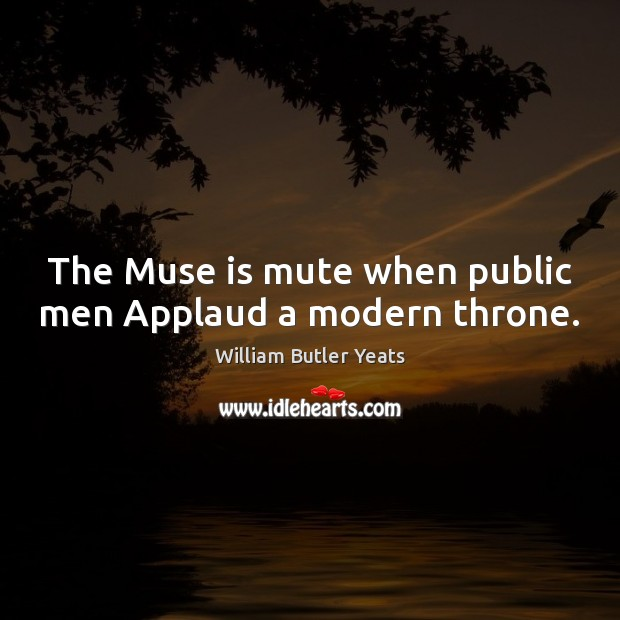 The Muse is mute when public men Applaud a modern throne. Image