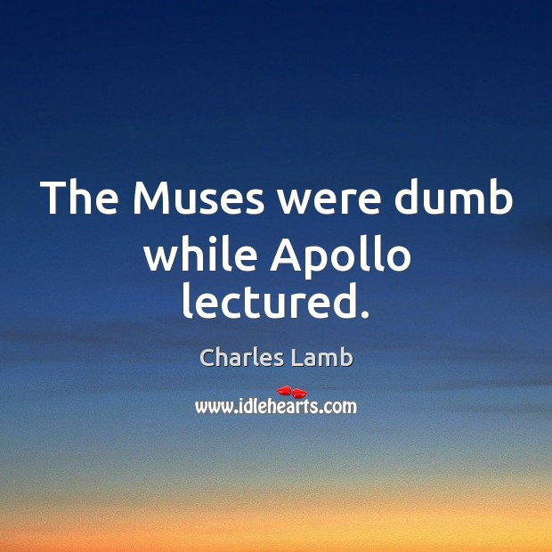 The Muses were dumb while Apollo lectured. Image
