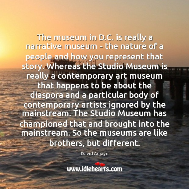 The museum in D.C. is really a narrative museum – the Image