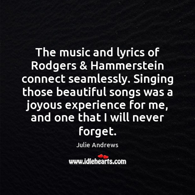 The music and lyrics of Rodgers & Hammerstein connect seamlessly. Singing those beautiful Julie Andrews Picture Quote
