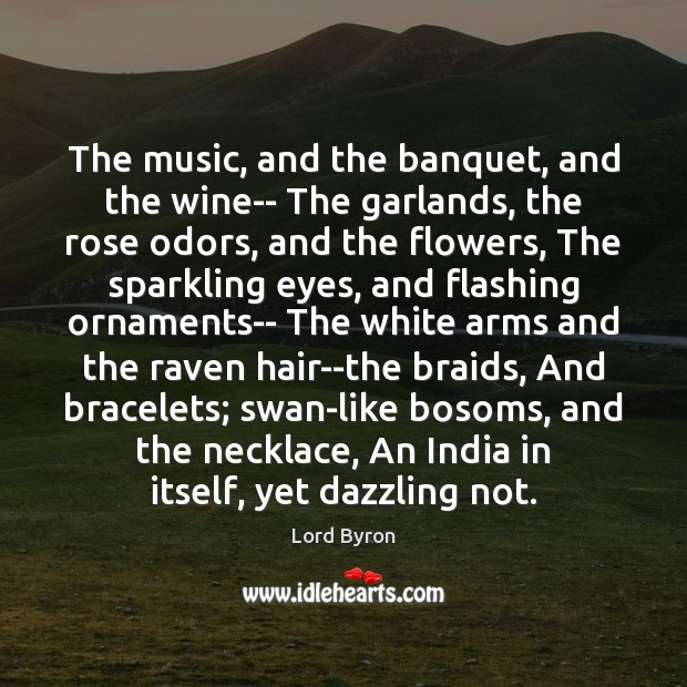 The music, and the banquet, and the wine– The garlands, the rose Image