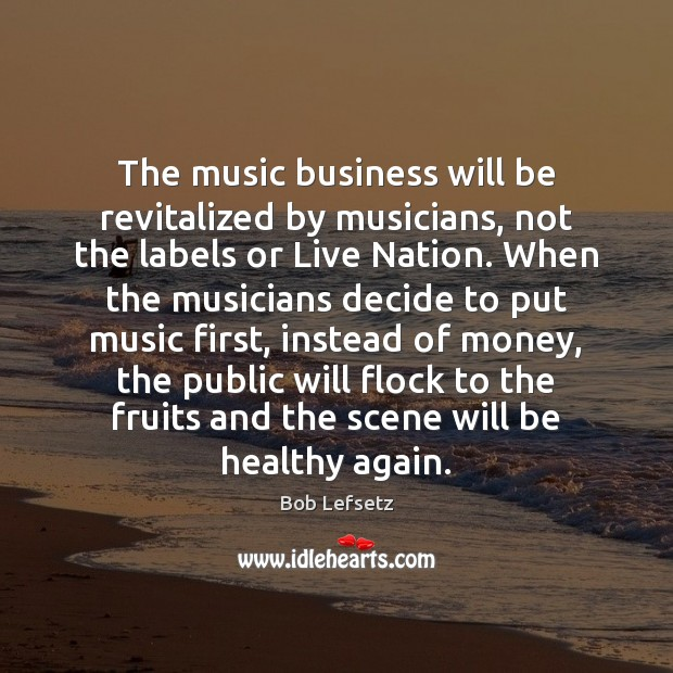 Image, The music business will be revitalized by musicians, not the labels or