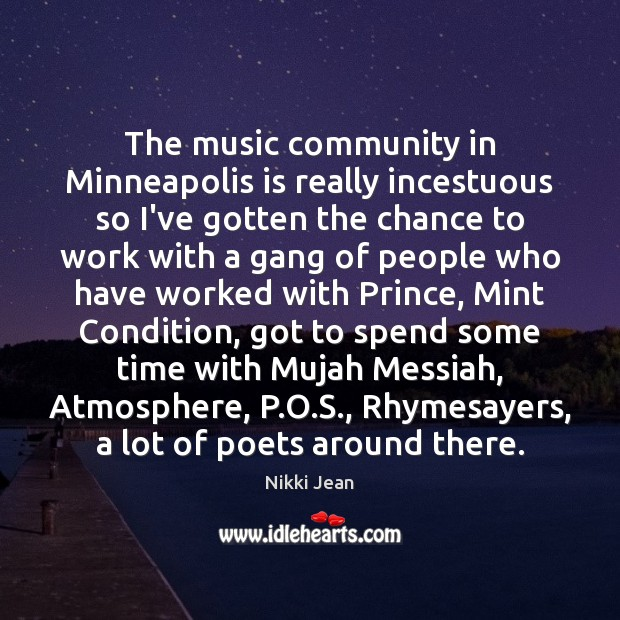 The music community in Minneapolis is really incestuous so I've gotten the Image