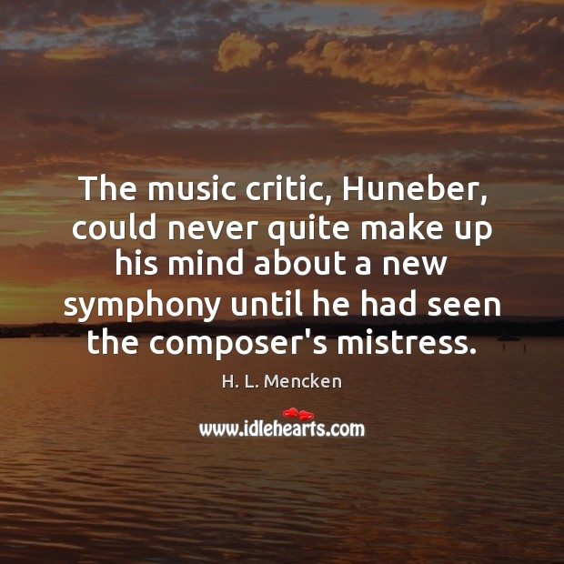 Image, The music critic, Huneber, could never quite make up his mind about