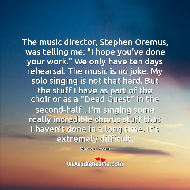 """The music director, Stephen Oremus, was telling me: """"I hope you've done Image"""