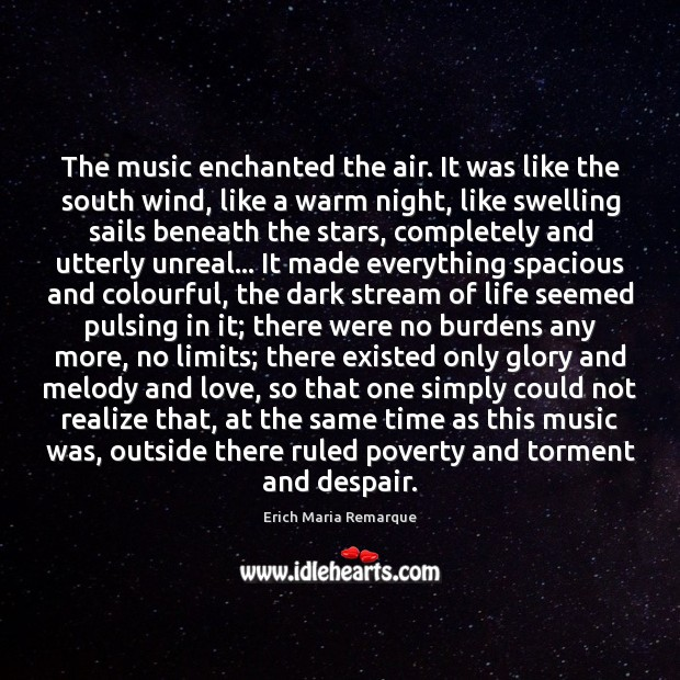 The music enchanted the air. It was like the south wind, like Erich Maria Remarque Picture Quote