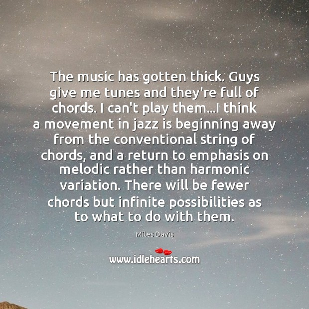 The music has gotten thick. Guys give me tunes and they're full Miles Davis Picture Quote
