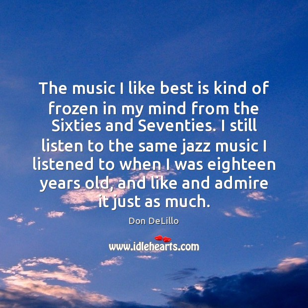 The music I like best is kind of frozen in my mind Don DeLillo Picture Quote
