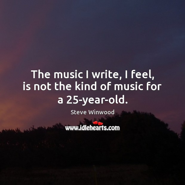 The music I write, I feel, is not the kind of music for a 25-year-old. Image