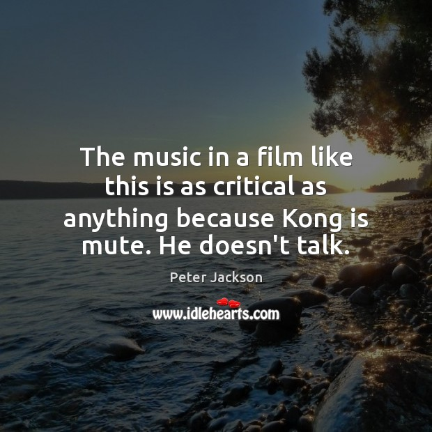 The music in a film like this is as critical as anything Peter Jackson Picture Quote