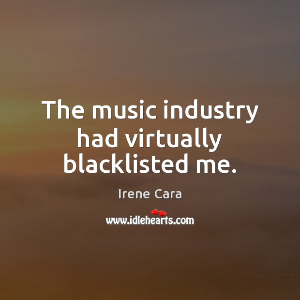The music industry had virtually blacklisted me. Irene Cara Picture Quote