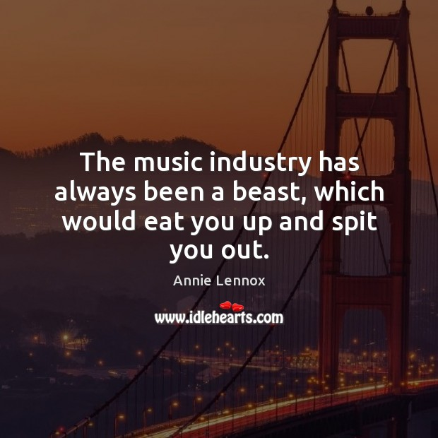 Image, The music industry has always been a beast, which would eat you up and spit you out.