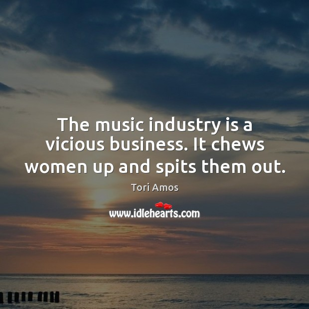 The music industry is a vicious business. It chews women up and spits them out. Image